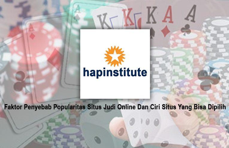 Faktor Penyebab Popularitas Situs Judi Online Dan Ciri Situs Yang Bisa Dipilih